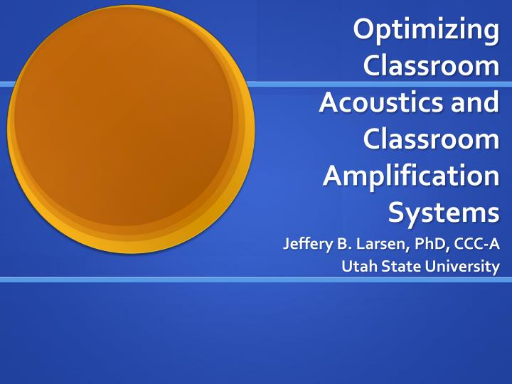 optimizing classroom acoustics and classroom amplification systems n.