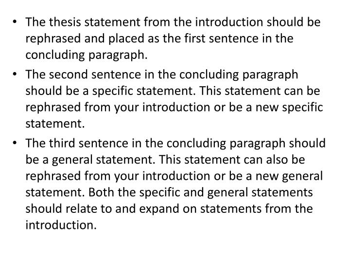 The thesis statement from the introduction should be rephrased and placed as the first sentence in the concluding paragraph.