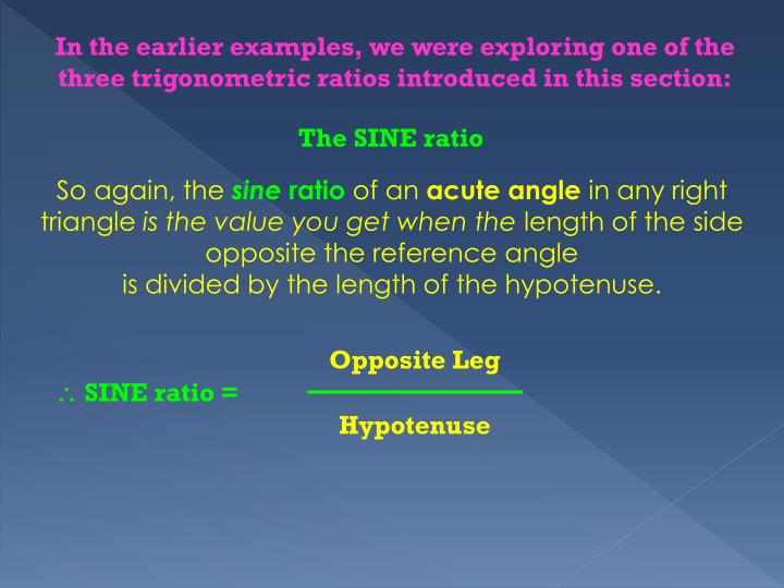 In the earlier examples, we were exploring one of the three trigonometric ratios introduced in this section: