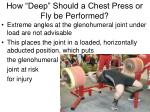how deep should a chest press or fly be performed