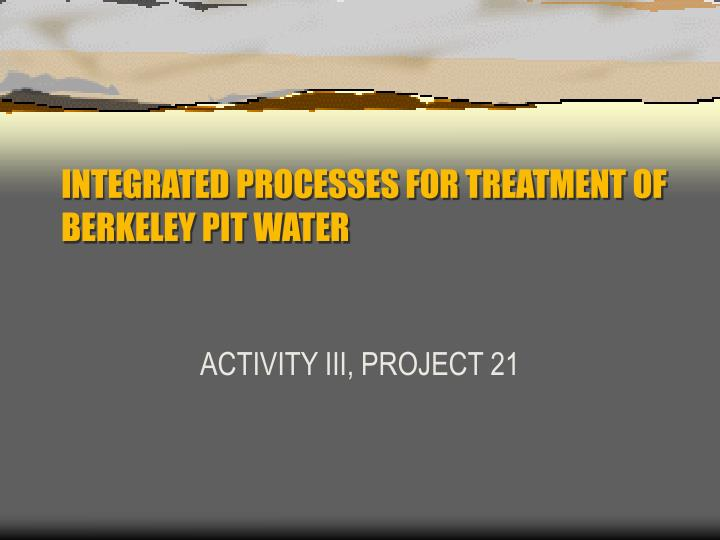integrated processes for treatment of berkeley pit water n.