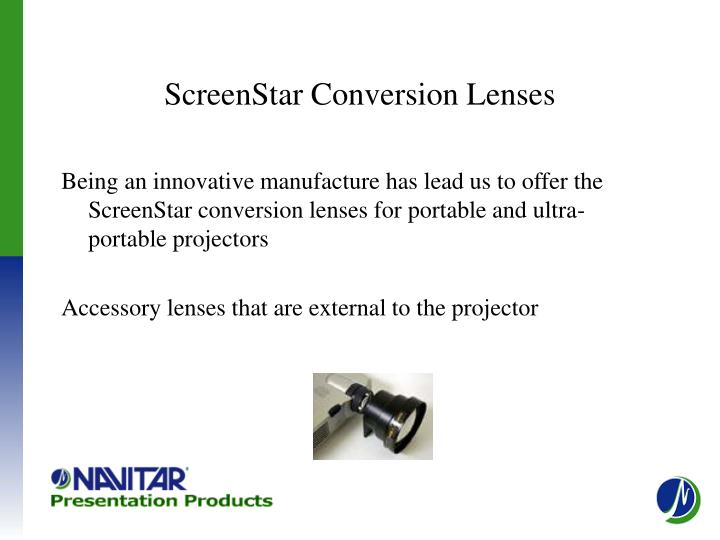 Being an innovative manufacture has lead us to offer the ScreenStar conversion lenses for portable and ultra-portable projectors
