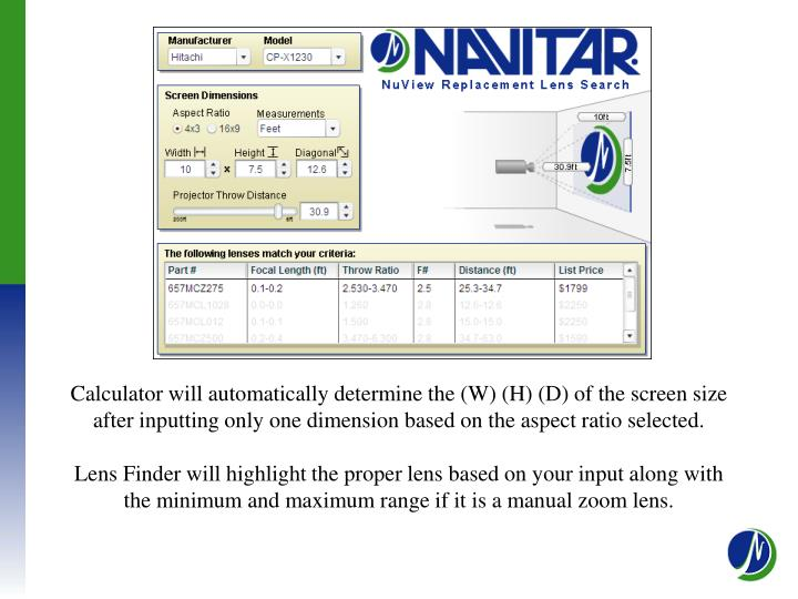 Calculator will automatically determine the (W) (H) (D) of the screen size after inputting only one dimension based on the aspect ratio selected.