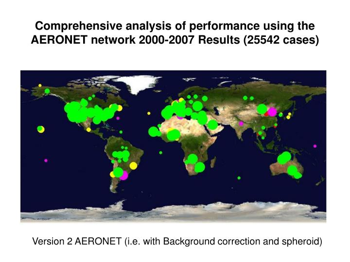 Comprehensive analysis of performance using the AERONET network 2000-2007 Results (25542 cases)