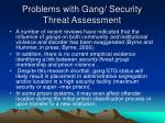 problems with gang security threat assessment
