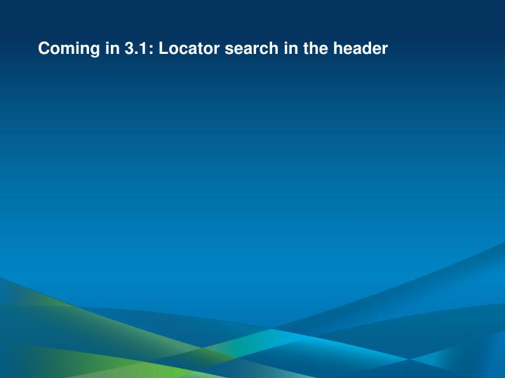 Coming in 3.1: Locator search in the header