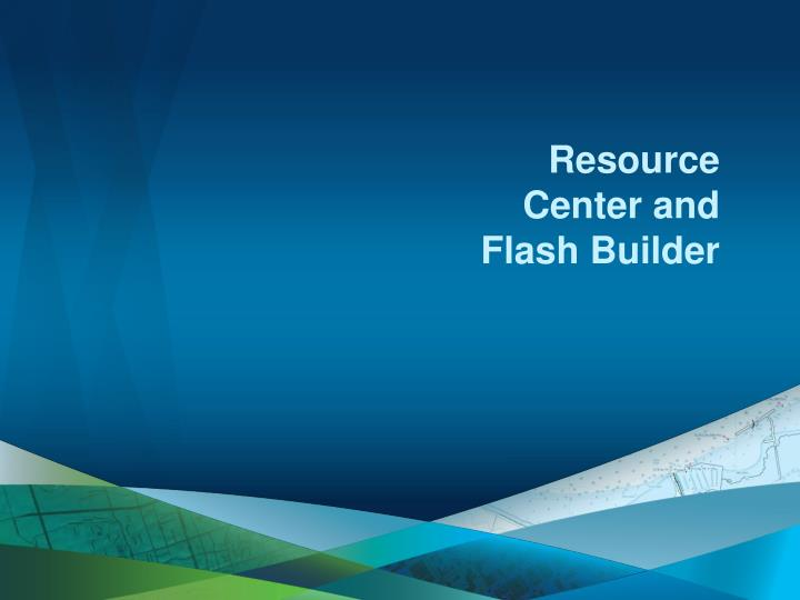Resource Center and Flash Builder