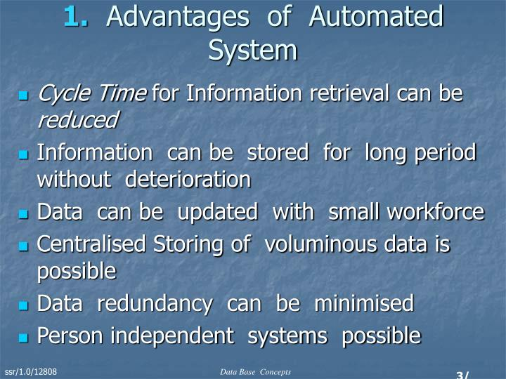 the advantages of an automated system A) flexibility - the manual safety system is flexible unlike the automated which has to take the prescribed course without external interference b) economical - the cost of establishing a manual safety system is cheaper than an automated system hence it is economical to operate and maintain.