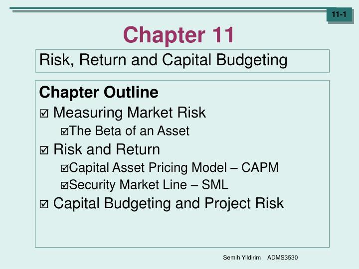 ch 10 capital budgeting and risk Capital budgeting and risk these tools include the incorporation of a project's market risk in the cost of capital, as well as the use of the adjusted present value.