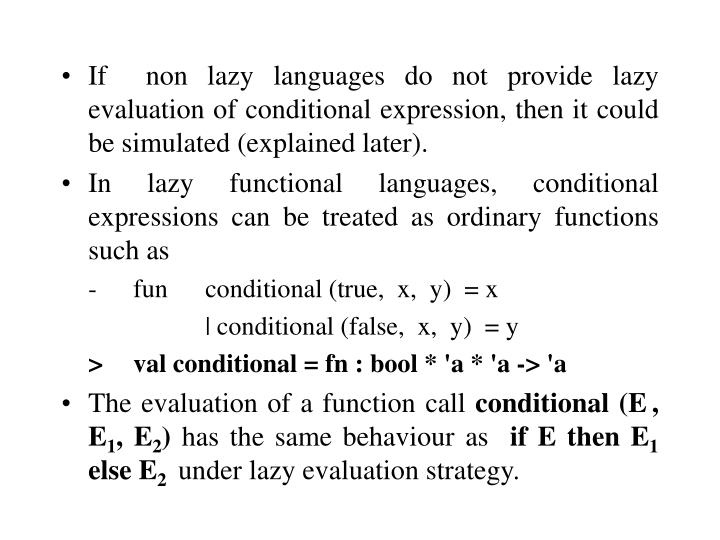 If  non lazy languages do not provide lazy evaluation of conditional expression, then it could be simulated (explained later).