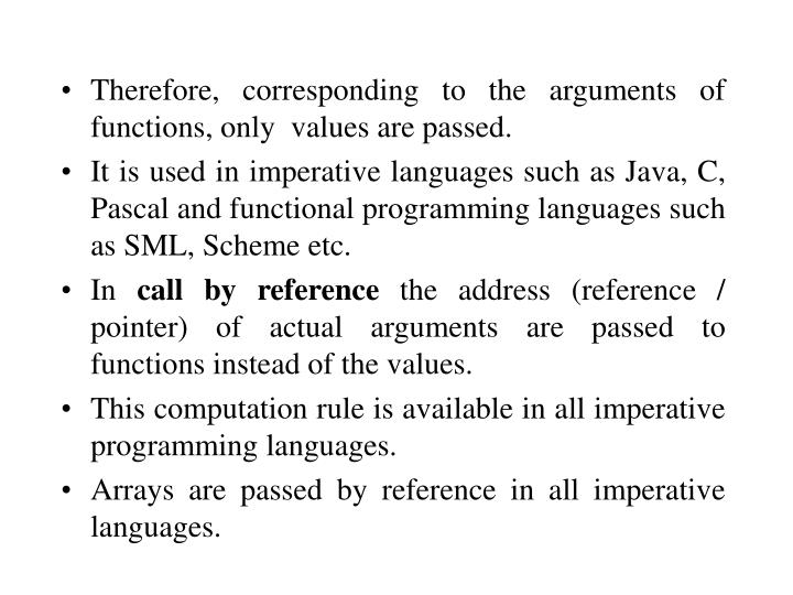 Therefore, corresponding to the arguments of functions, only  values are passed.