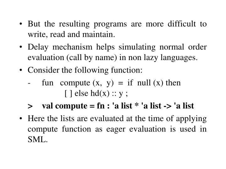 But the resulting programs are more difficult to write, read and maintain.