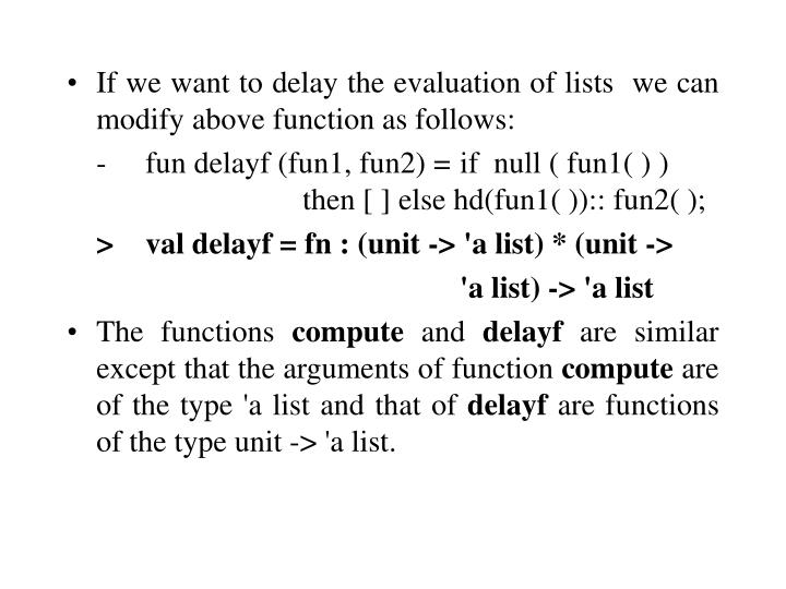 If we want to delay the evaluation of lists  we can modify above function as follows: