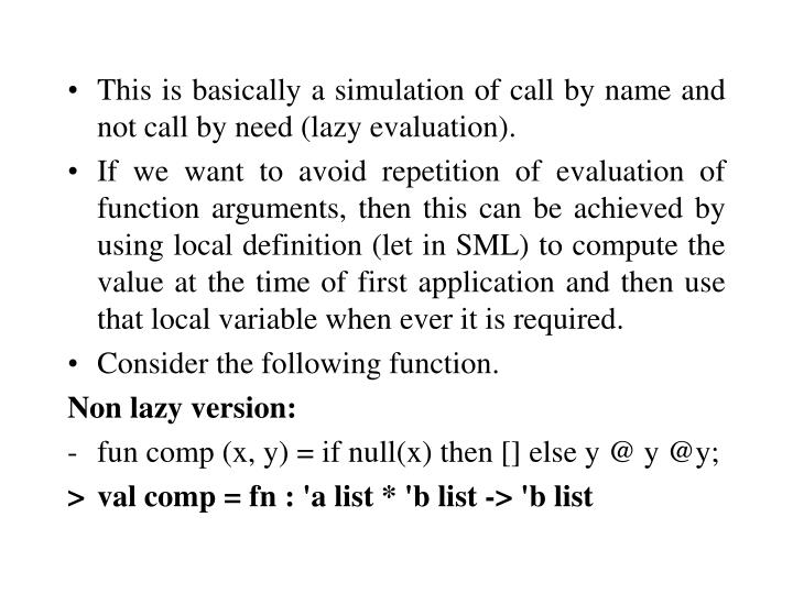 This is basically a simulation of call by name and not call by need (lazy evaluation).