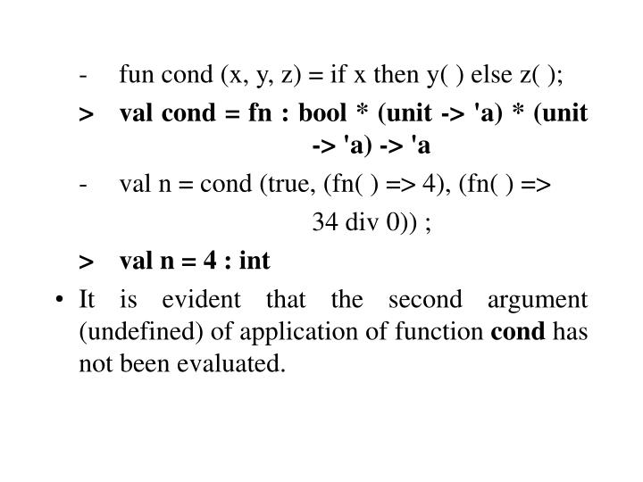 -fun cond (x, y, z) = if x then y( ) else z( );