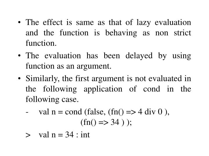 The effect is same as that of lazy evaluation and the function is behaving as non strict function.