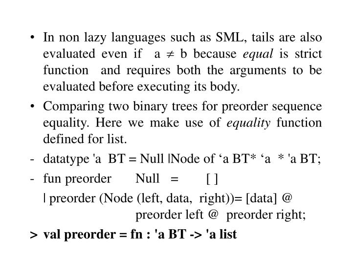 In non lazy languages such as SML, tails are also evaluated even if  a