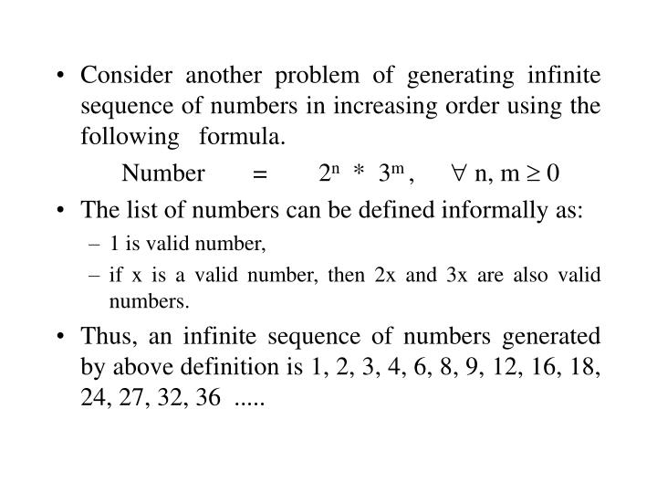 Consider another problem of generating infinite sequence of numbers in increasing order using the following   formula.