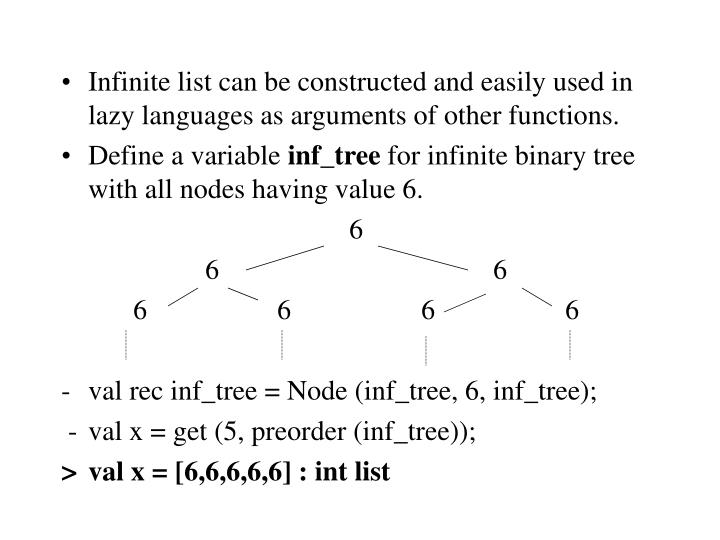 Infinite list can be constructed and easily used in lazy languages as arguments of other functions.