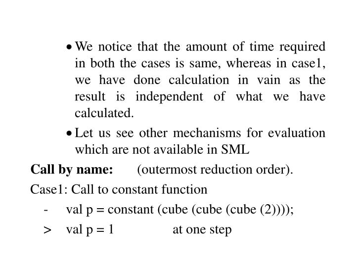 We notice that the amount of time required in both the cases is same, whereas in case1, we have done calculation in vain as the result is independent of what we have calculated.