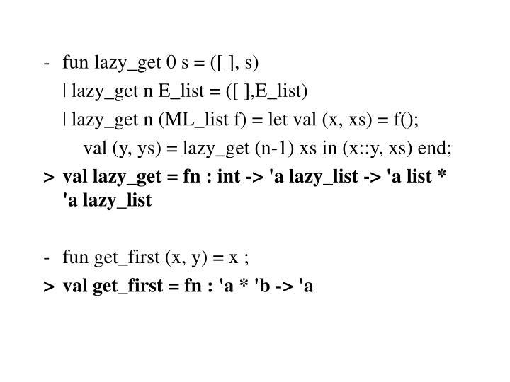-fun lazy_get 0 s = ([ ], s)