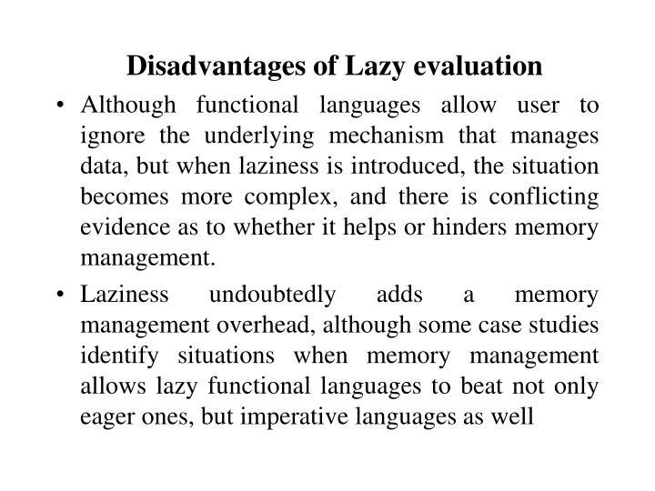 Disadvantages of Lazy evaluation