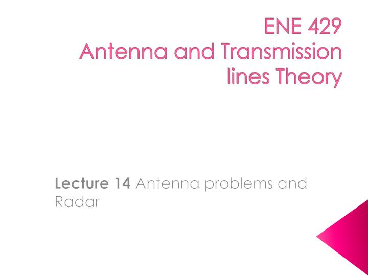 ene 429 antenna and transmission lines theory n.