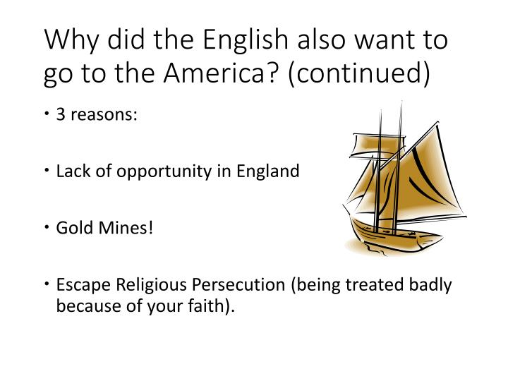 Why did the English also want to go to the America? (continued)