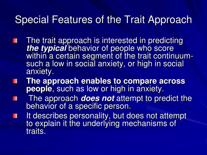 Special Features of the Trait Approach