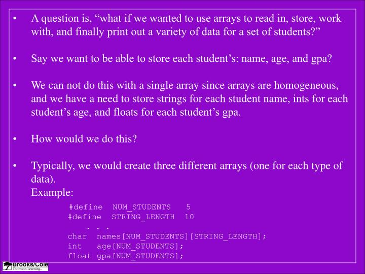 """A question is, """"what if we wanted to use arrays to read in, store, work with, and finally print ou..."""