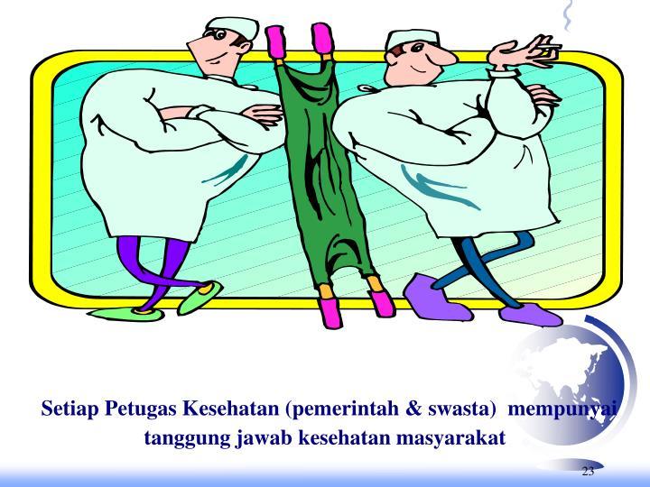 Setiap Petugas Kesehatan (pemerintah & swasta)  mempunyai tanggung jawab kesehatan masyarakat