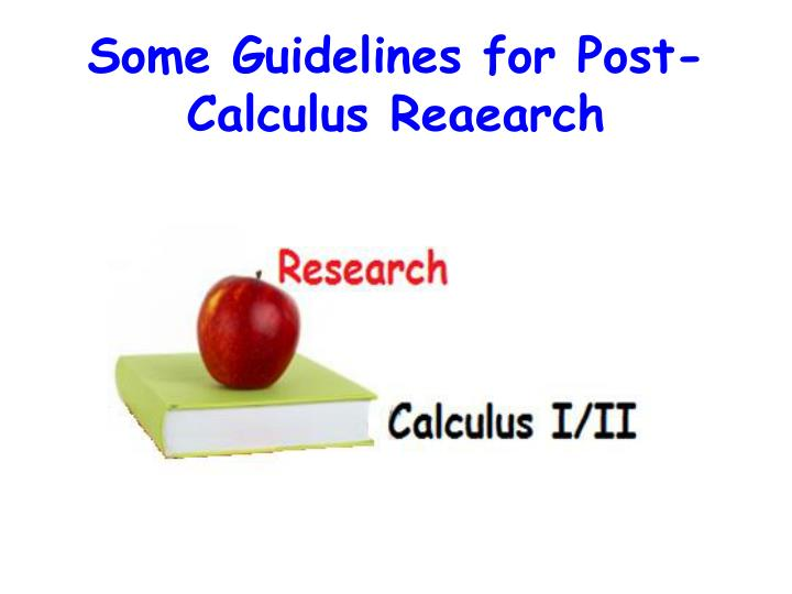 Some Guidelines for Post-Calculus Reaearch