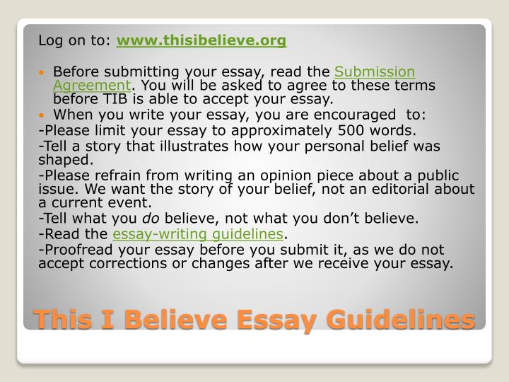 this i believe essay guidelines This i believe essay-writing guidelines from npr we invite you to participate in this project by writing your.