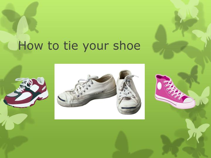 PPT - How to tie your shoe PowerPoint Presentation - ID:5659763