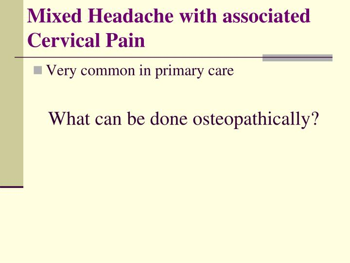 Mixed Headache with associated Cervical Pain