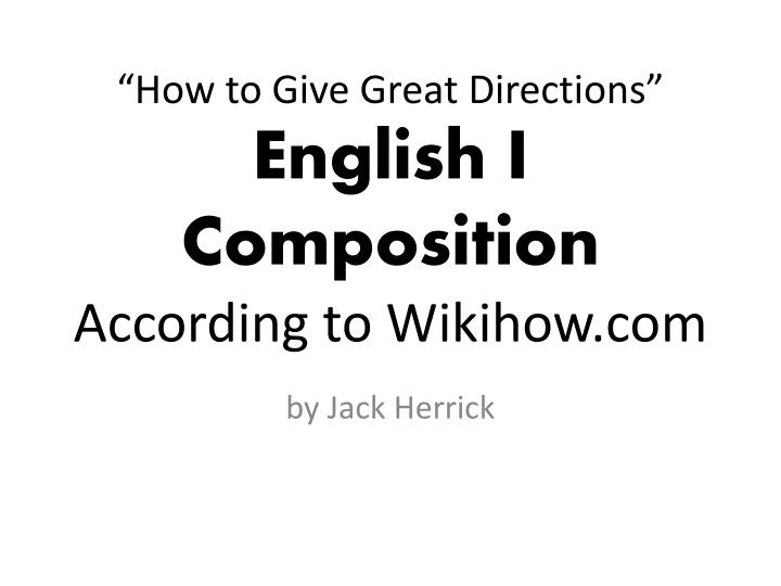 How to g ive great directions english i composition according to wikihow com