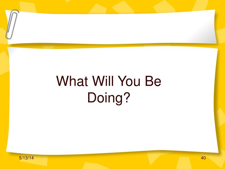 What Will You Be Doing?