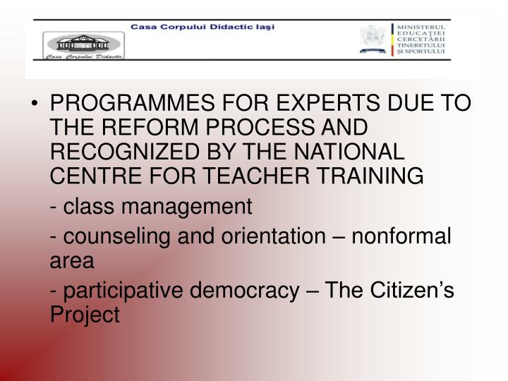 PROGRAMMES FOR EXPERTS DUE TO THE REFORM PROCESS AND RECOGNIZED BY THE NATIONAL CENTRE FOR TEACHER TRAINING