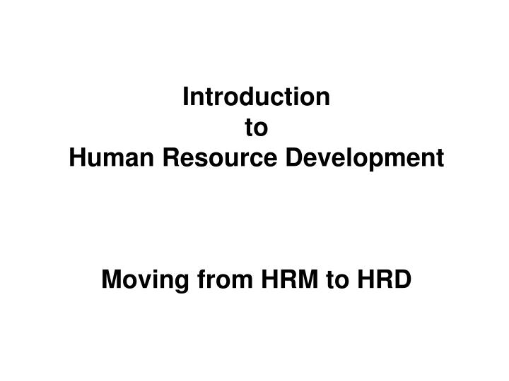 introduction to human resource development moving from hrm to hrd n.