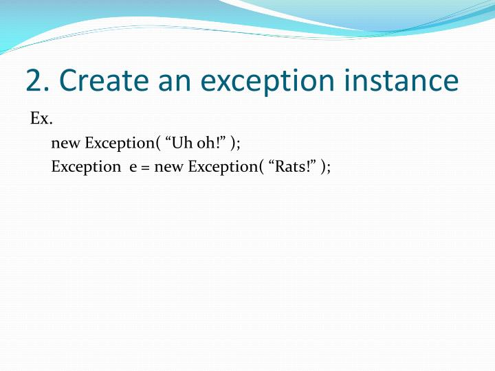2. Create an exception instance