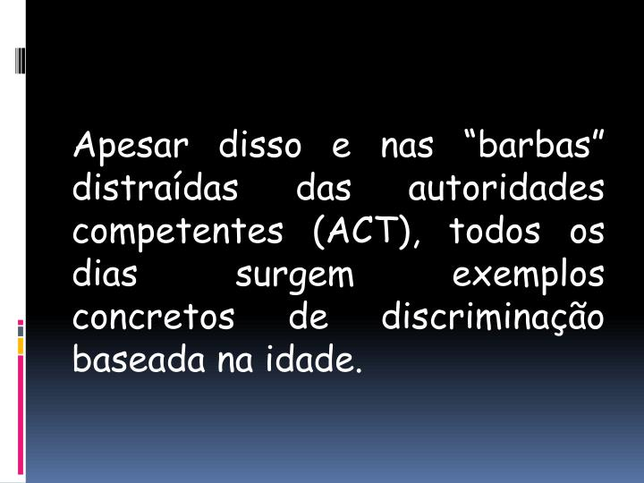 """Apesar disso e nas """"barbas"""" distraídas das autoridades competentes (ACT), todos os dias surgem exemplos concretos de discriminação baseada na idade."""