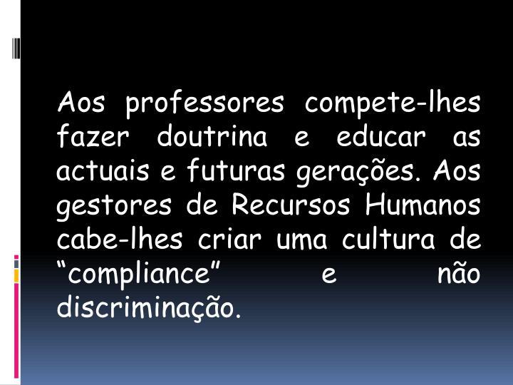 """Aos professores compete-lhes fazer doutrina e educar as actuais e futuras gerações. Aos gestores de Recursos Humanos cabe-lhes criar uma cultura de """""""