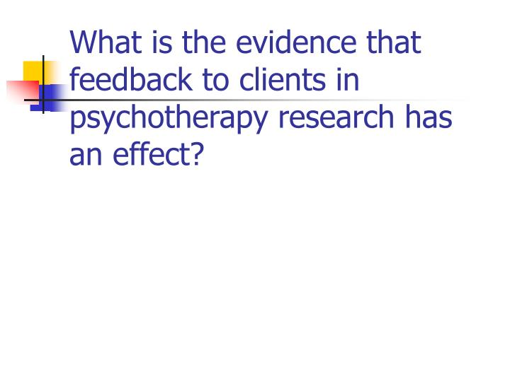 What is the evidence that feedback to clients in psychotherapy research has an effect?