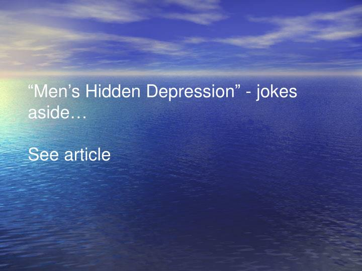 """Men's Hidden Depression"" - jokes aside…"