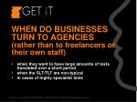 when do businesses turn to agencies rather than to freelancers or their own staff