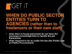 when do public sector entities turn to agencies rather than to freelancers or their own staff