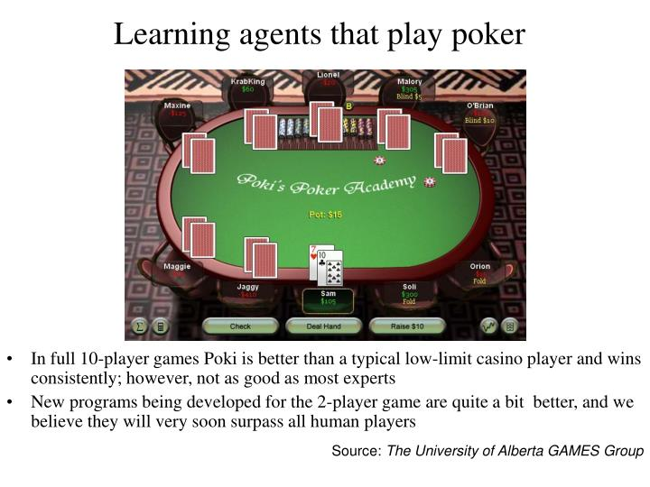 Learning agents that play poker