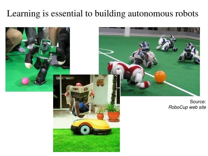 Learning is essential to building autonomous robots