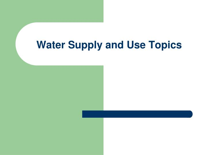 Water Supply and Use Topics