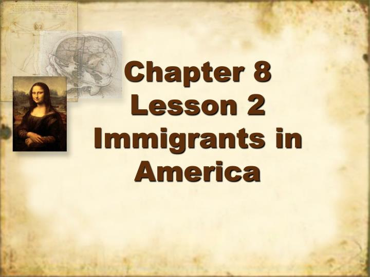 PPT - Chapter 8 Lesson 2 Immigrants in America PowerPoint